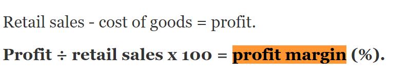 Retail sales - cost of goods=profit. Profit÷retail sales x 100 = profit margin (%).